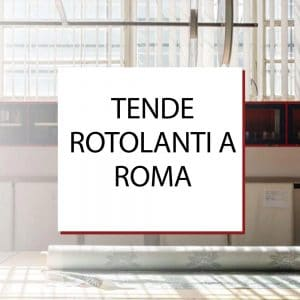 Tendaggi e tende rotolanti a Roma